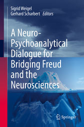 A Neuro-Psychoanalytical Dialogue for Bridging Freud and the Neurosciences by Sigrid Weigel