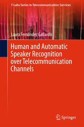 Human and Automatic Speaker Recognition over Telecommunication Channels by Laura Fernández Gallardo