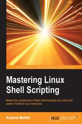 Mastering Linux Shell Scripting by Andrew Mallett