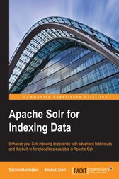 Apache Solr for Indexing Data by Sachin Handiekar