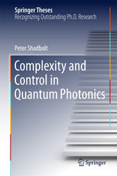 Complexity and Control in Quantum Photonics by Peter Shadbolt
