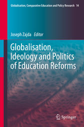 Globalisation, Ideology and Politics of Education Reforms by Joseph Zajda