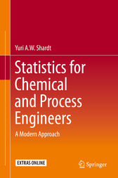 Statistics for Chemical and Process Engineers by Yuri A.W. Shardt