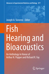 Fish Hearing and Bioacoustics by Joseph A. Sisneros