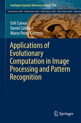 Applications of Evolutionary Computation in Image Processing and Pattern Recognition by Erik Cuevas