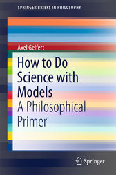 How to Do Science with Models by Axel Gelfert