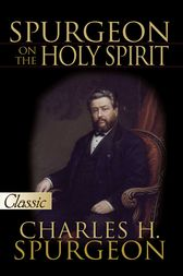 Spurgeon on The Holy Spirit by Charles H. Spurgeon