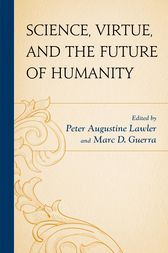 Science, Virtue, and the Future of Humanity by Peter Augustine Lawler