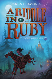 A Riddle in Ruby #2: The Changer's Key by Kent Davis