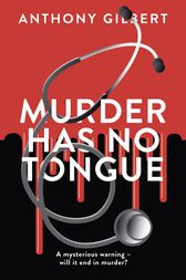 Murder Has No Tongue by Anthony Gilbert