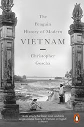 The Penguin History of Modern Vietnam by Christopher Goscha