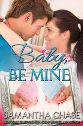 Baby, Be Mine by Samantha Chase