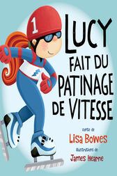 Lucy fait du patinage de vitesse by Lisa Bowes