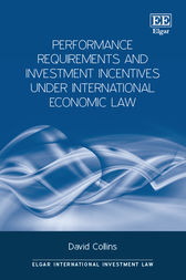 Performance Requirements and Investment Incentives Under International Economic Law by David Collins