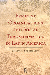 Feminist Organizations and Social Transformation in Latin America by Nelly P. Stromquist