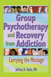 Group Psychotherapy and Recovery from Addiction by Jeffrey D. Roth