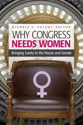 Why Congress Needs Women: Bringing Sanity to the House and Senate by Michele Paludi