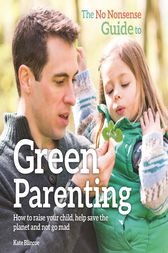 The No-Nonsense Guide to Green Parenting by Kate Blincoe