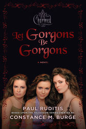 Charmed: Let Gorgons Be Gorgons by Paul Ruditis