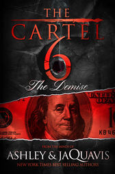 The Cartel 6: The Demise by Ashley & JaQuavis