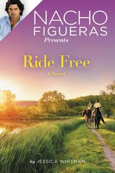 Nacho Figueras Presents: Ride Free by Jessica Whitman