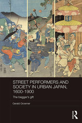 Street Performers and Society in Urban Japan, 1600-1900 by Gerald Groemer