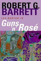 Guns 'n' Rose: A Les Norton Novel 10 by Robert Barrett