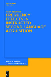 Frequency Effects In Instructed Second Language Acquisition by Karin Madlener
