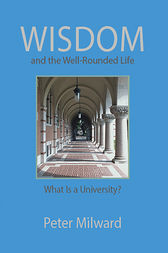Wisdom and the Well-Rounded Life by Peter Milward