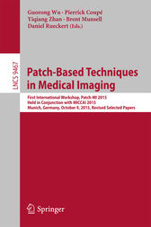 Patch-Based Techniques in Medical Imaging by Guorong Wu