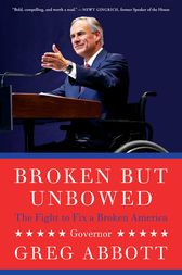 Broken But Unbowed by Greg Abbott