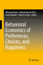 Behavioral Economics of Preferences, Choices, and Happiness by Shinsuke Ikeda