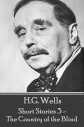 H.G. Wells - Short Stories 3 - The Country of the Blind by H.G. Wells