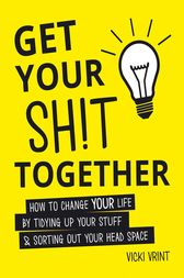 Get Your Shit Together by Vicki Vrint