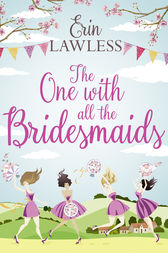 The One with All the Bridesmaids: A hilarious, feel-good romantic comedy by Erin Lawless