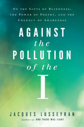Against the Pollution of the I by Jacques Lusseyran