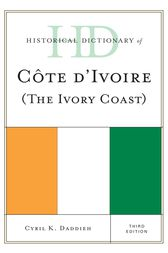 Historical Dictionary of Cote d'Ivoire (The Ivory Coast) by Cyril K. Daddieh