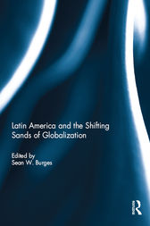 Latin America and the Shifting Sands of Globalization by Sean W. Burges