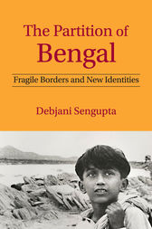 The Partition of Bengal by Debjani Sengupta