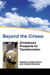 Beyond the Crises: Zimbabwe's Prospects for Transformation by Tendai Murisa