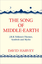 The Song of Middle-earth: J. R. R. Tolkien's Themes, Symbols and Myths by David Harvey