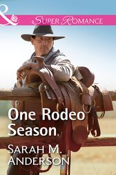 One Rodeo Season (Mills & Boon Superromance) by Sarah M. Anderson