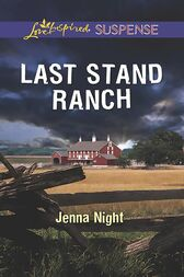Last Stand Ranch (Mills & Boon Love Inspired Suspense) by Jenna Night