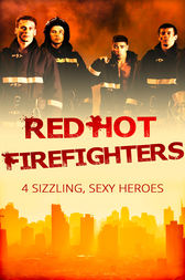 Red-Hot Firefighters: The Eleventh Hour / Yours to Seduce / Against the Odds / Blazing Midsummer Nights (Mills & Boon e-Book Collections) by Wendy Etherington