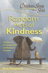 Chicken Soup for the Soul: Random Acts of Kindness by Amy Newmark