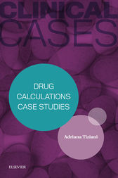 Clinical Cases: Drug Calculations Case Studies - eBook by Adriana P. Tiziani