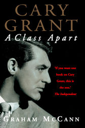 Cary Grant: A Class Apart (Text Only) by Graham McCann