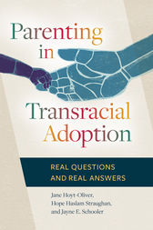 Parenting in Transracial Adoption: Real Questions and Real Answers by Jane Hoyt-Oliver