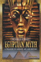 Egyptian Myth: A Treasury of Legends, Art, and History by Ann Kramer
