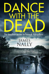 Dance With the Dead: A PC Donal Lynch Thriller by James Nally